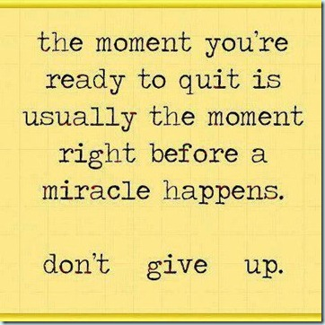 the-moment-youre-ready-to-quit-is-usually-the-moment-right-before-a-miracle-happens-dont-give-up-life-quote